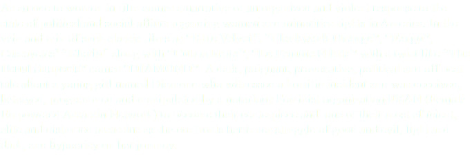 "As an ode to women in film comes a narrative of an organized and violent response to the state of political and social affairs regarding women and minorities rights in America. In the vein and mix of such classic films as ""Blue Velvet"", ""Clockwork Orange"", ""Fargo"", Cassavetes' ""Gloria"" along with ""Columbiana"", ""Le Femme Nikita"" with a twist like ""The Usual Suspects"" comes ""DIAMOND""- A dark, poignant, provocative, political and off beat tale about a young girl named Diamond who witnessed a horrific incident and was deceived, betrayed, programmed and manipulated by a notorious Feminist organization FEAN (Female Empowered Assassin Network) to become their centerpiece and one of their most efficient, elite and disturbed assassins as she confronts her inner-struggle of good and evil, light and dark, and hypocrisy on her journey."